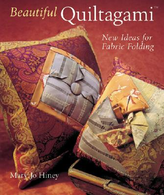Beautiful Quiltagami: New Ideas for Fabric Folding - Hiney, Mary Jo