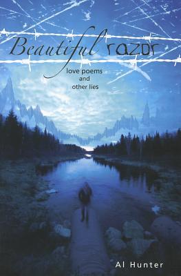 Beautiful Razor: Love Poems & Other Lies - Hunter, Al