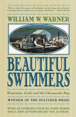 Beautiful Swimmers: Watermen, Crabs and the Chesapeake Bay - Warner, William W, and Barth, John (Introduction by)