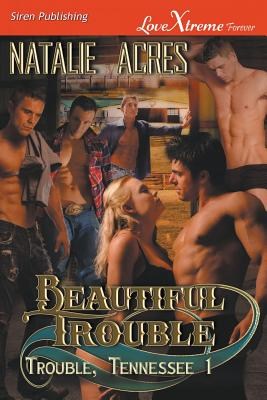 Beautiful Trouble [Trouble, Tennessee 1] (Siren Publishing Lovextreme Special Edition) - Acres, Natalie