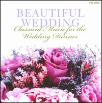 Beautiful Wedding: Classical Music for the Wedding Dinner - Christopher Krueger (flute); Cleveland Quartet; David Russell (guitar); Ensemble Galilei; John O'Conor (piano);...