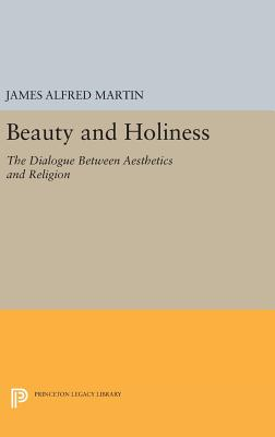 Beauty and Holiness: The Dialogue Between Aesthetics and Religion - Martin, James Alfred