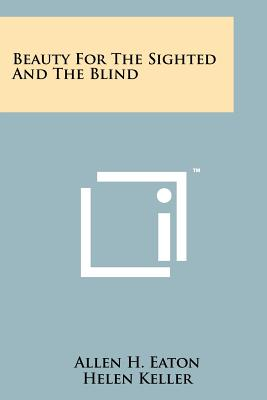 Beauty for the Sighted and the Blind - Eaton, Allen H, and Keller, Helen (Foreword by), and Switzer, Mary E (Foreword by)