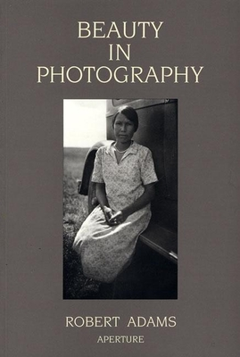 Beauty in Photography: Essays in Defense of Traditional Values - Adams, Robert