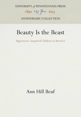 Beauty Is the Beast: Appearance-Impaired Children in America - Beuf, Ann H