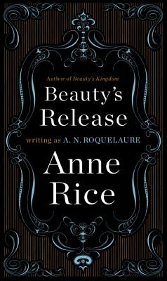 Beauty's Release - Roquelaure, A N, and Rice, Anne (Retold by)