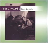 Bebo Rides Again - Bebo Valdés