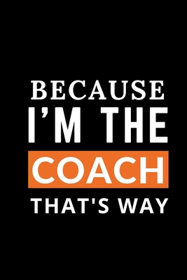 Because I Am the Coach That's Why. composition notebook Blank Lined Pages Book: Funny basketball Notebook, sports coach Journals Wide Ruled Paper College Lined Pages Book For Writing and Taking Notes, gift ideas for Girls, School College Students - Basketball Notebook, I Love