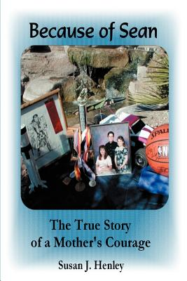 Because of Sean: The True Story of a Mother's Courage - Henley, Susan J