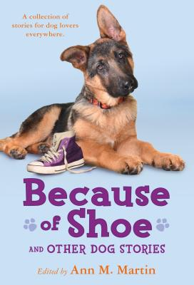 Because of Shoe and Other Dog Stories - Engle, Margarita, Ms. (Contributions by), and Hobbs, Valerie (Contributions by), and Martin, Ann M (Editor)