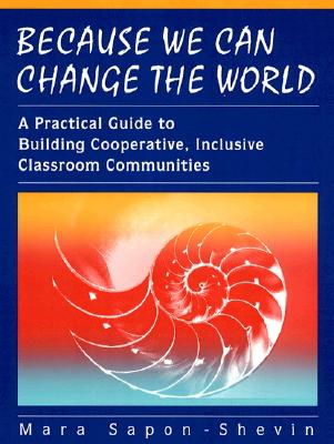 Because We Can Change the World: A Practical Guide to Building Cooperative, Inclusive Classroom Communities - Sapon-Shevin, Mara, and Sapon, Shevin
