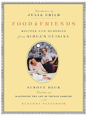 Beck Simone : Food and Friends - Beck, Simone, and Patterson, Suzanne, and Child, Julia (Introduction by)