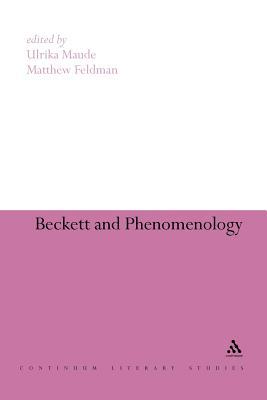 Beckett and Phenomenology - Maude, Ulrika (Editor), and Feldman, Matthew (Editor)