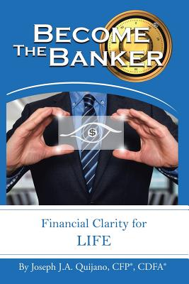 Become the Banker: Financial Clarity for Life - Quijano Cfp(r) Cdfa(r), Joseph J a