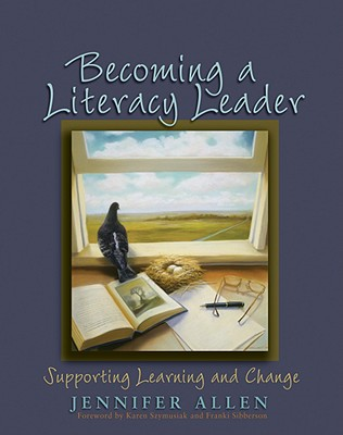 Becoming a Literacy Leader: Supporting Learning and Change - Allen, Jennifer