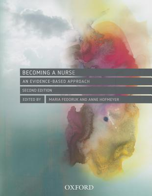 Becoming a Nurse: An Evidence-based Approach - Fedoruk, Maria, and Hofmeyer, Anne