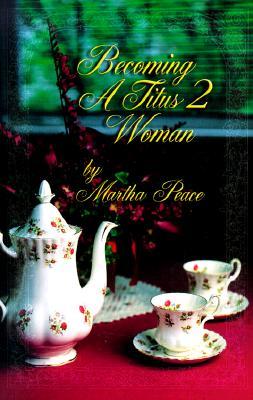 Becoming a Titus II Woman - Peace, Martha