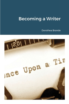 Becoming a Writer - Brande, Dorothea, and Obminski, Piotr