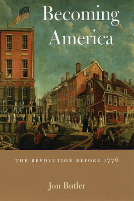 Becoming America: The Revolution Before 1776 - Butler, Jon