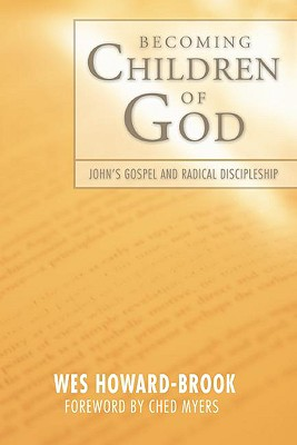 Becoming Children of God: John's Radical Gospel and Radical Discipleship - Howard-Brook, Wes
