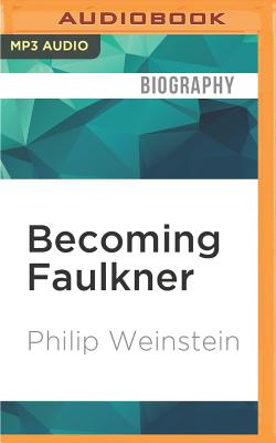 Becoming Faulkner: The Art and Life of William Faulker - Weinstein, Philip, and Ballerini, Edoardo (Read by)