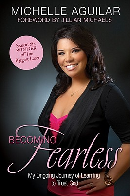 Becoming Fearless - Aguilar, Michelle, and Michaels, Jillian (Foreword by)