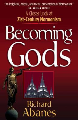 Becoming Gods: A Closer Look at 21st-Century Mormonism - Abanes, Richard