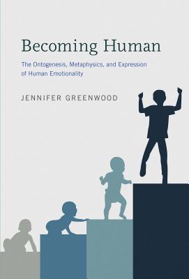 Becoming Human: The Ontogenesis, Metaphysics, and Expression of Human Emotionality - Greenwood, Jennifer