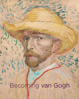 Becoming Van Gogh - Standring, Timothy (Contributions by), and Tilborgh, Louis van (Contributions by), and Kelly, Simon (Contributions by)