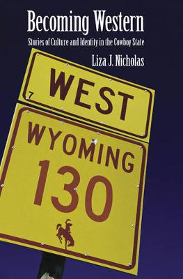 Becoming Western: Stories of Culture and Identity in the Cowboy State - Nicholas, Liza J