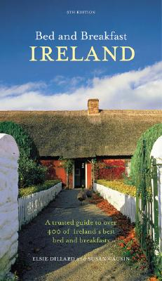 Bed and Breakfast Ireland: A Trusted Guide to Over 400 of Ireland's Best Bed and Breakfasts - Dillard, Causin, and Dillard, Elsie, and Causin, Susan