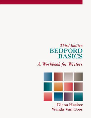 Bedford Basics: A Workbook for Writers - Hacker, Diana, and Van Goor, Wanda