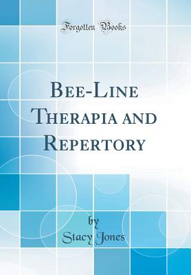 Bee-Line Therapia and Repertory (Classic Reprint) - Jones, Stacy