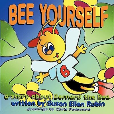 Bee Yourself: The Story of Bernard the Bee - Rubin, Susan Ellen