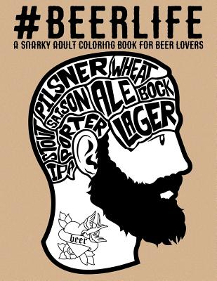 Beer Life: A Snarky Adult Coloring Book for Beer Lovers - Papeterie Bleu