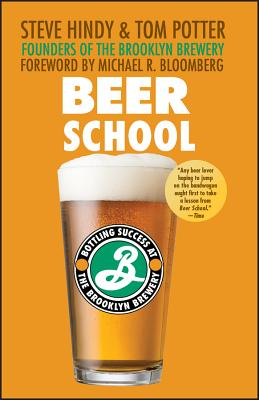 Beer School: Bottling Success at the Brooklyn Brewery - Hindy, Steve