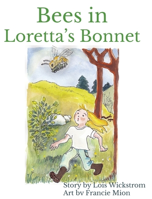 Bees in Loretta's Bonnet (hardcover 8 x 10) - Wickstrom, Lois, and Mion, Francie