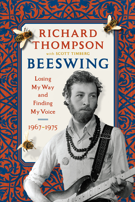 Beeswing: Losing My Way and Finding My Voice 1967-1975 - Thompson, Richard, and Timberg, Scott