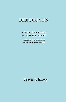 Beethoven. a Critical Biography. [facsimile of First English Edition 1912]. - D'Indy, Vincent, and Travis & Emery (Notes by)