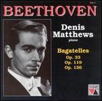 Beethoven: Bagatelles, Opp. 33, 119, 126