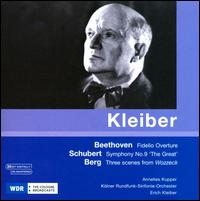 Beethoven: Fidelio Overture; Schubert: Symphony No. 9; Berg: Scenes from Wozzeck - Annelies Kupper (soprano); WDR Orchestra, Köln; Erich Kleiber (conductor)