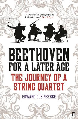 Beethoven for a Later Age: The Journey of a String Quartet - Dusinberre, Edward