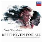 Beethoven for All: Music of Power, Passion and Beauty - Anna Samuil (soprano); Daniel Barenboim (piano); Peter Seiffert (tenor); Waltraud Meier (mezzo-soprano); Wolfgang Koch (bass); Vokalensemble K�lner Dom (choir, chorus); Daniel Barenboim (conductor)