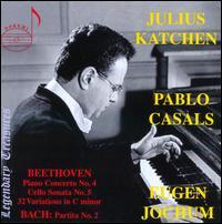 Beethoven: Piano Concerto No. 4; Cello Sonata No. 5 & 32 Variations in C minor; Bach: Partita - Julius Katchen (piano); Pablo Casals (cello); Bavarian Radio Symphony Orchestra; Eugen Jochum (conductor)