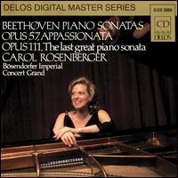 Beethoven: Piano Sonatas Op. 57 Appassionata, Op. 111 The Last Great Piano Sonata - Carol Rosenberger (piano)