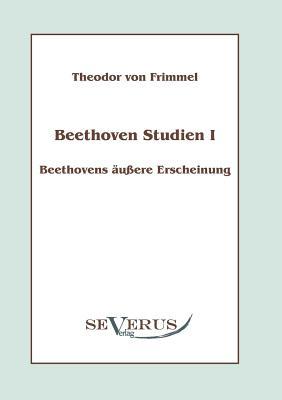 Beethoven Studien I - Beethovens ?u?ere Erscheinung - Frimmel, Theodor Von