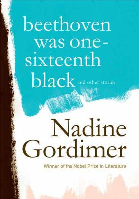 Beethoven Was One-Sixteenth Black: And Other Stories - Gordimer, Nadine
