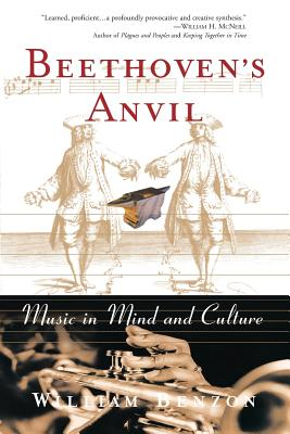 Beethoven's Anvil: Music in Mind and Culture - Benzon, William L