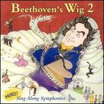 Beethoven's Wig, Vol. 2: More Sing-Along Symphonies - Beethoven's Wig