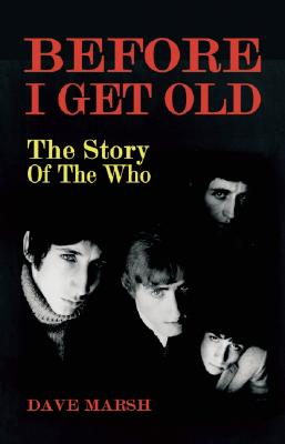 Before I Get Old: The Story of the Who - Marsh, Dave
